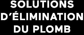 Solutions d'élimination du plomb